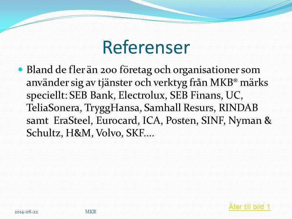 Referenser  Bland de fler än 200 företag och organisationer som använder sig av tjänster och verktyg från MKB® märks speciellt: SEB Bank, Electrolux,