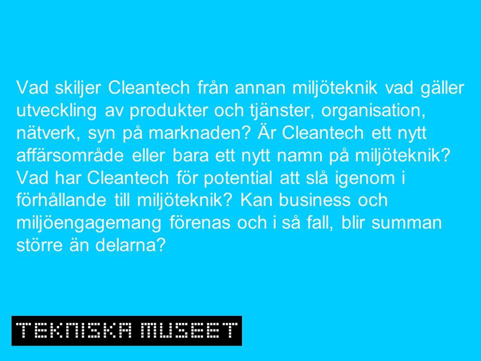 Vad skiljer Cleantech från annan miljöteknik vad gäller utveckling av produkter och tjänster, organisation, nätverk, syn på marknaden? Är Cleantech et