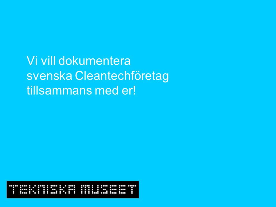 Vi vill dokumentera svenska Cleantechföretag tillsammans med er!