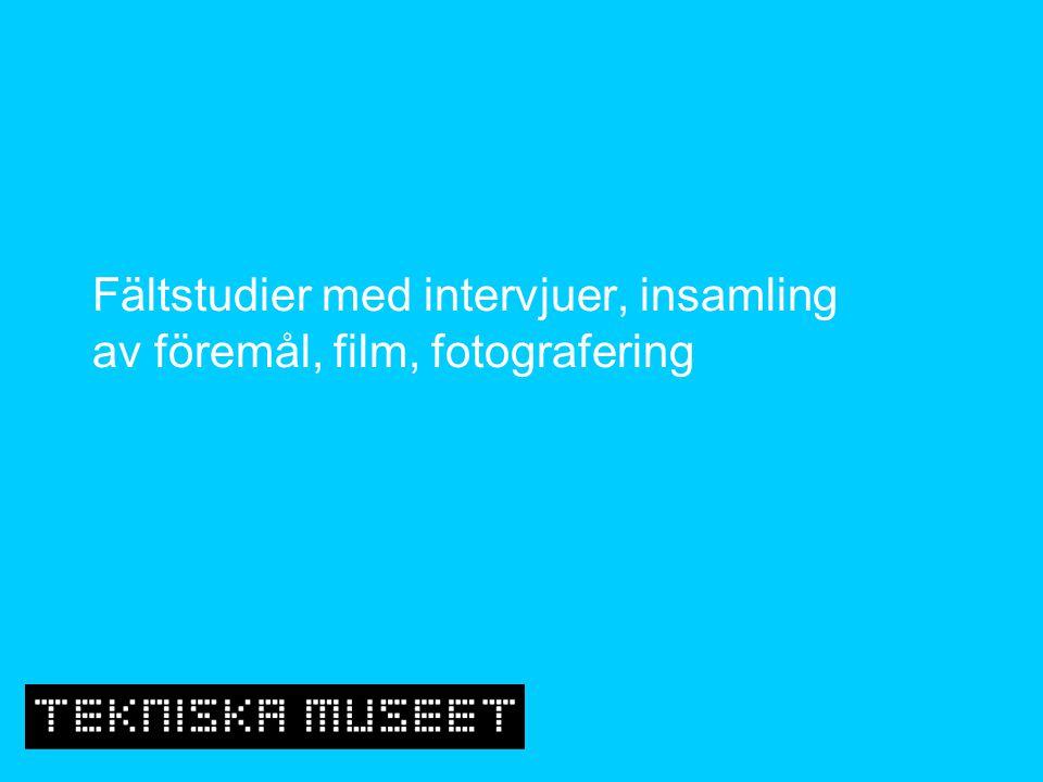 Fältstudier med intervjuer, insamling av föremål, film, fotografering