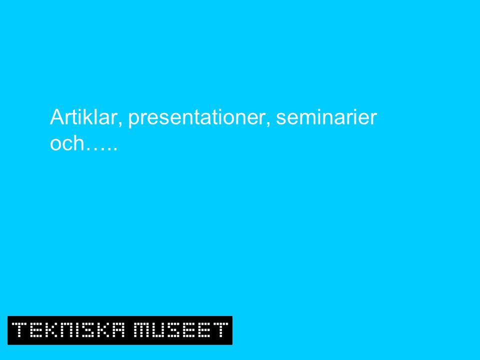 Artiklar, presentationer, seminarier och…..