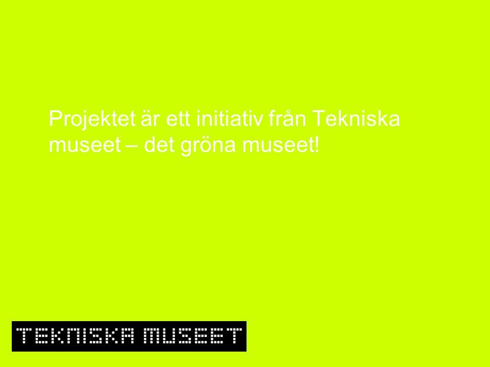 Projektet är ett initiativ från Tekniska museet – det gröna museet!