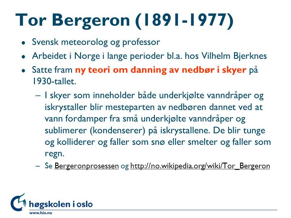Tor Bergeron (1891-1977) l Svensk meteorolog og professor l Arbeidet i Norge i lange perioder bl.a. hos Vilhelm Bjerknes l Satte fram ny teori om dann