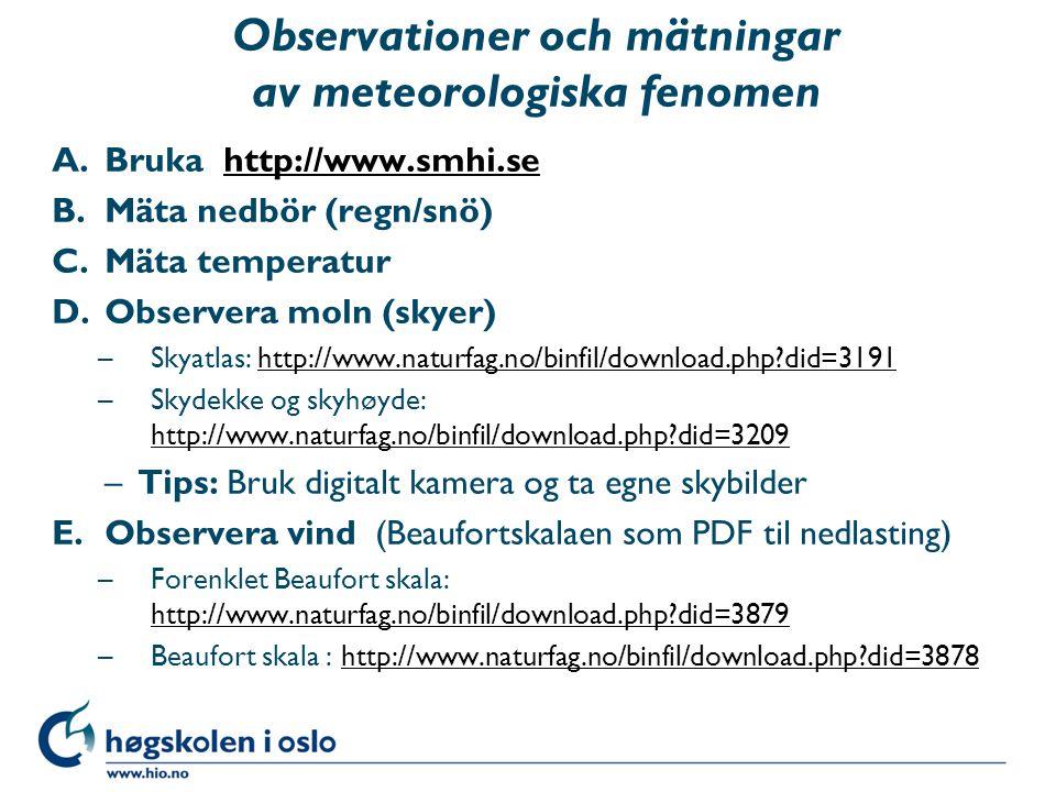 Observationer och mätningar av meteorologiska fenomen A.Bruka http://www.smhi.sehttp://www.smhi.se B.Mäta nedbör (regn/snö) C.Mäta temperatur D.Observ