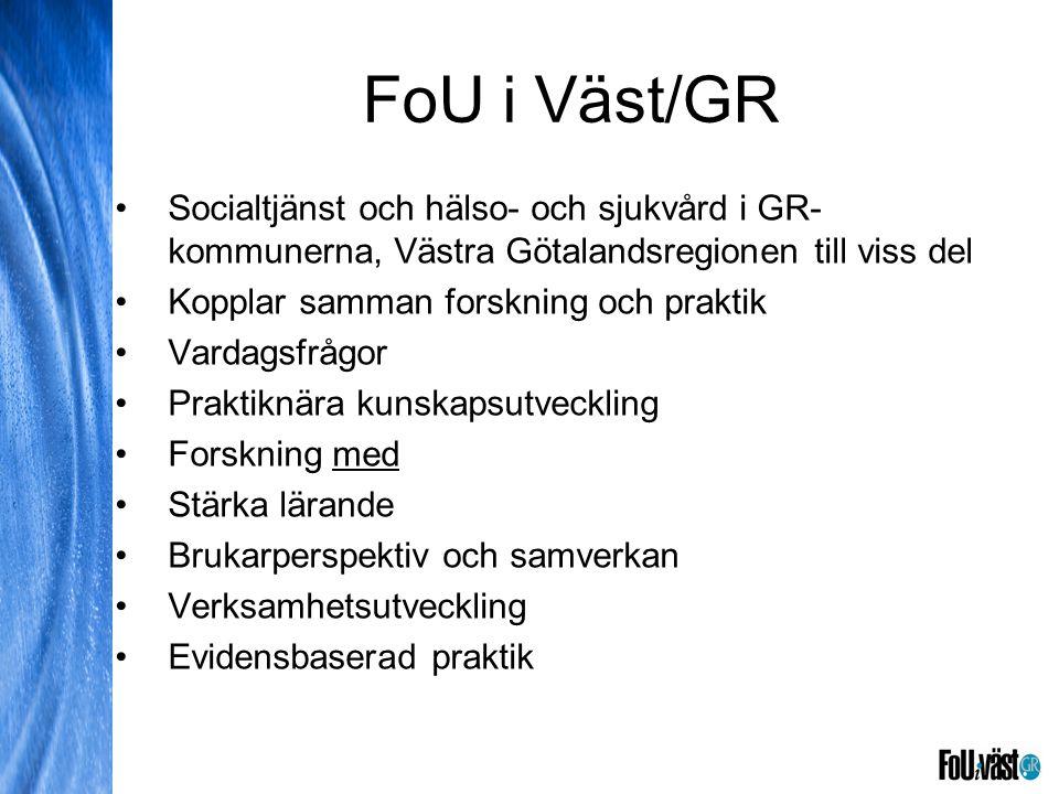 FoU i Väst/GR •Socialtjänst och hälso- och sjukvård i GR- kommunerna, Västra Götalandsregionen till viss del •Kopplar samman forskning och praktik •Vardagsfrågor •Praktiknära kunskapsutveckling •Forskning med •Stärka lärande •Brukarperspektiv och samverkan •Verksamhetsutveckling •Evidensbaserad praktik