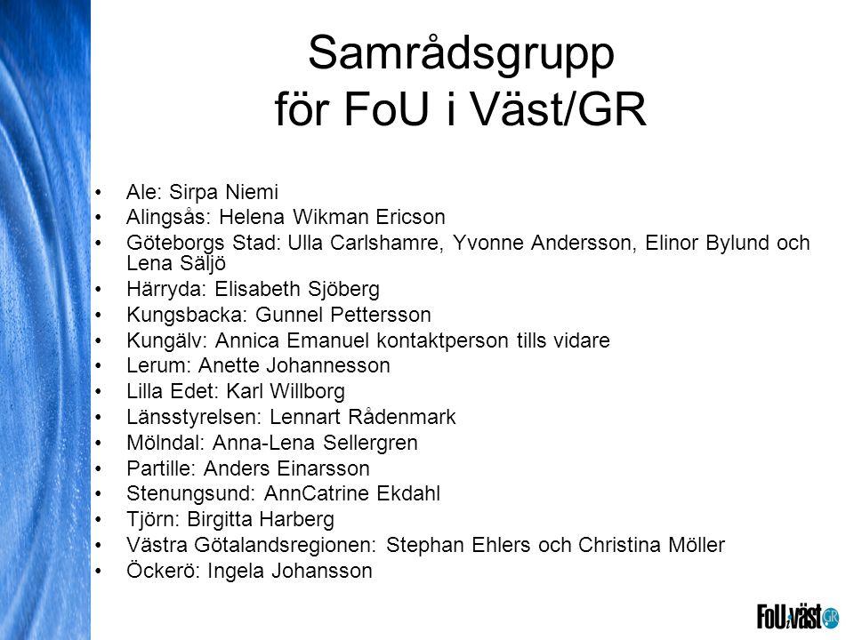 Samrådsgrupp för FoU i Väst/GR •Ale: Sirpa Niemi •Alingsås: Helena Wikman Ericson •Göteborgs Stad: Ulla Carlshamre, Yvonne Andersson, Elinor Bylund oc