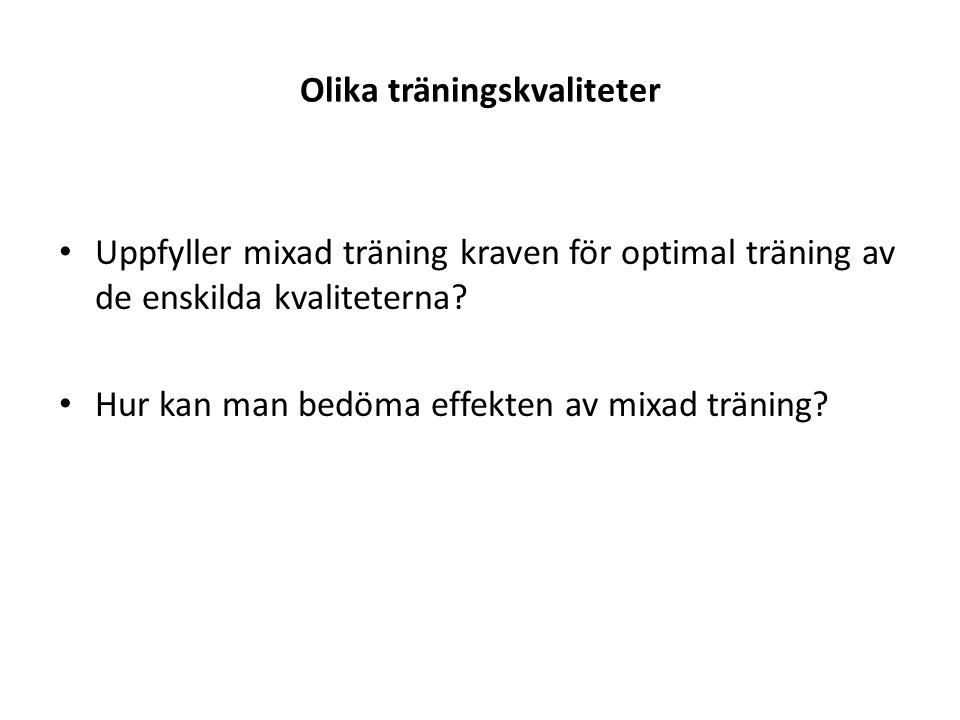 Olika träningskvaliteter • Uppfyller mixad träning kraven för optimal träning av de enskilda kvaliteterna? • Hur kan man bedöma effekten av mixad trän