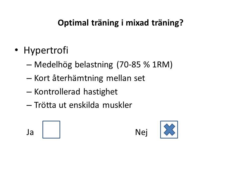 Optimal träning i mixad träning? • Hypertrofi – Medelhög belastning (70-85 % 1RM) – Kort återhämtning mellan set – Kontrollerad hastighet – Trötta ut