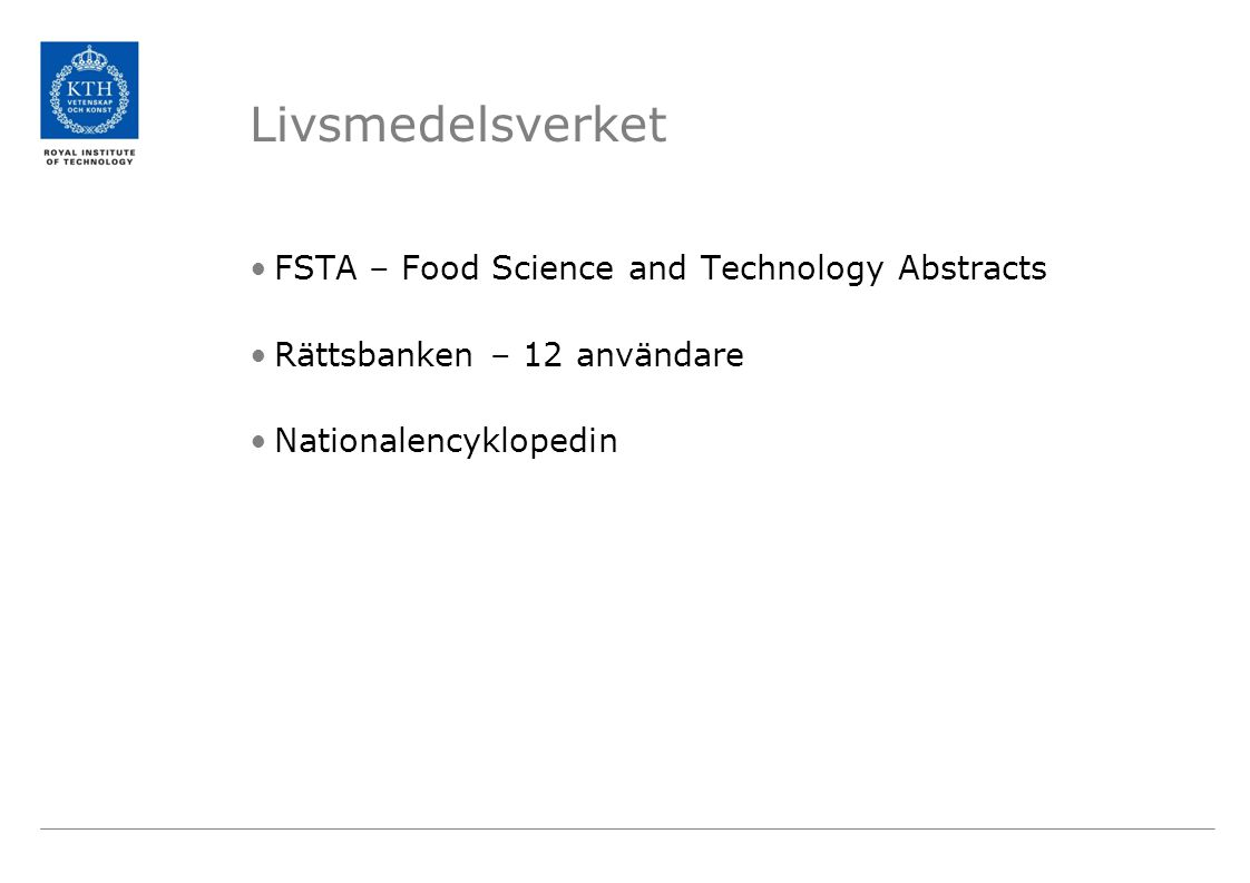Livsmedelsverket •FSTA – Food Science and Technology Abstracts •Rättsbanken – 12 användare •Nationalencyklopedin