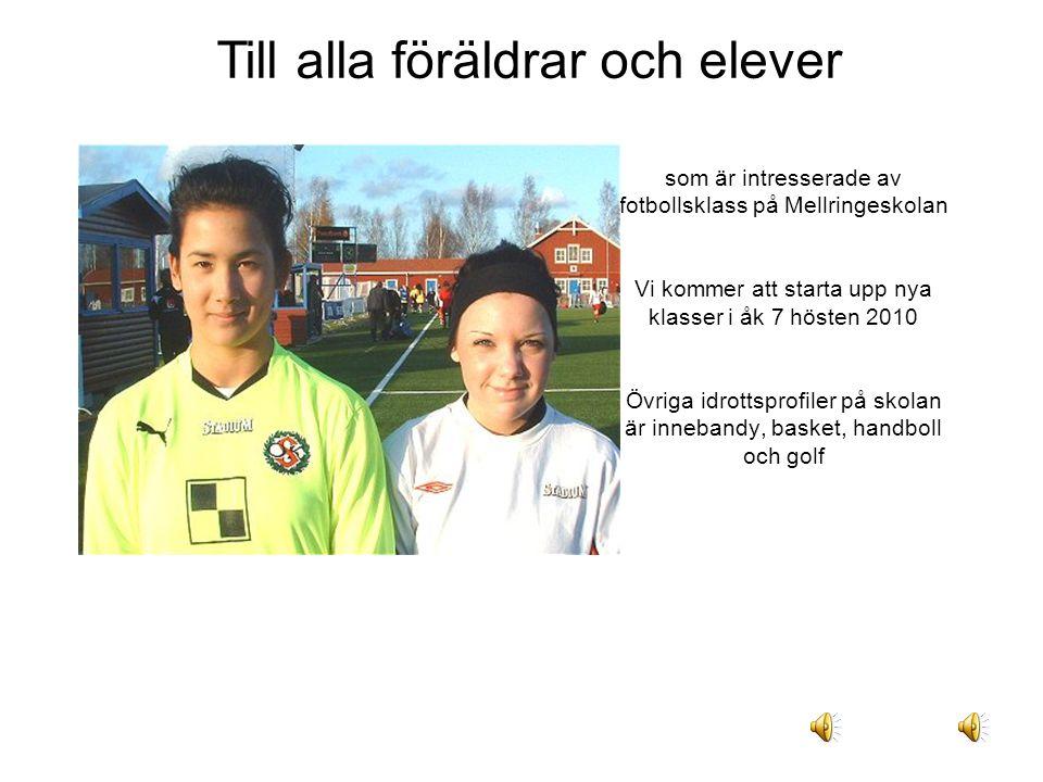 som är intresserade av fotbollsklass på Mellringeskolan Vi kommer att starta upp nya klasser i åk 7 hösten 2010 Övriga idrottsprofiler på skolan är in