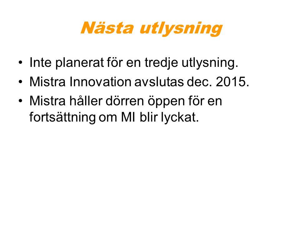 Nästa utlysning •Inte planerat för en tredje utlysning. •Mistra Innovation avslutas dec. 2015. •Mistra håller dörren öppen för en fortsättning om MI b