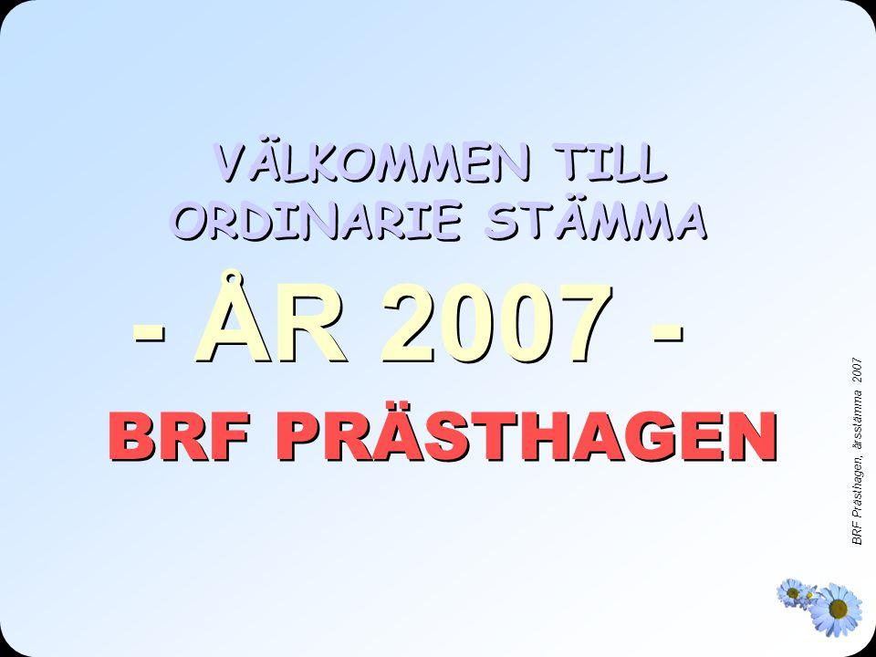 BRF Prästhagen, årsstämma 2007 VÄLKOMMEN TILL ORDINARIE STÄMMA BRF PRÄSTHAGEN - ÅR 2007 -