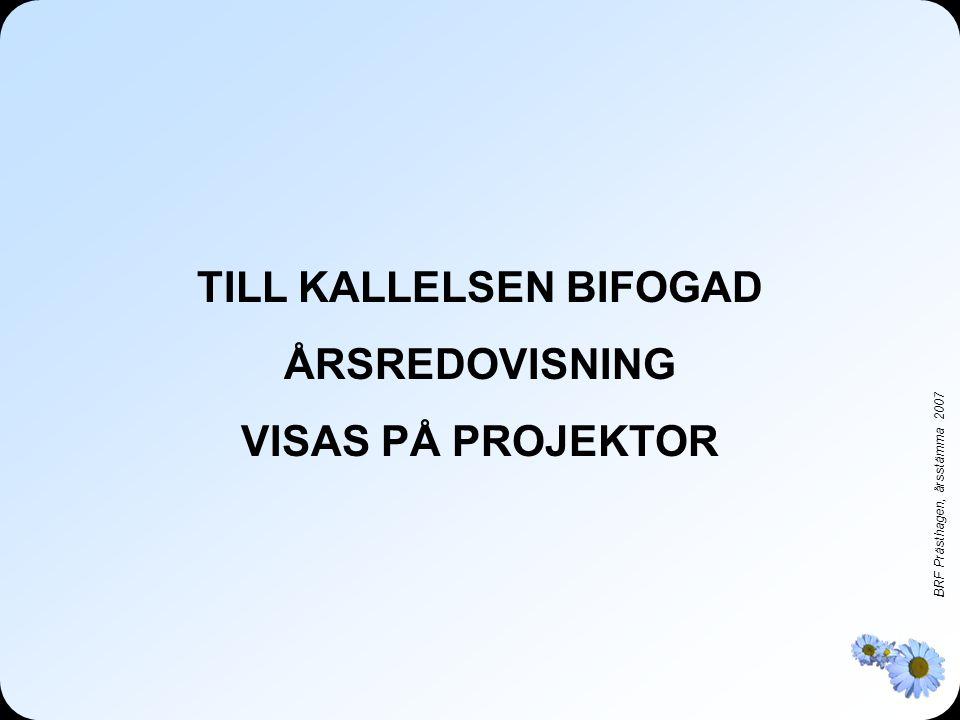 BRF Prästhagen, årsstämma 2007 TILL KALLELSEN BIFOGAT BOKSLUT VISAS PÅ PROJEKTOR