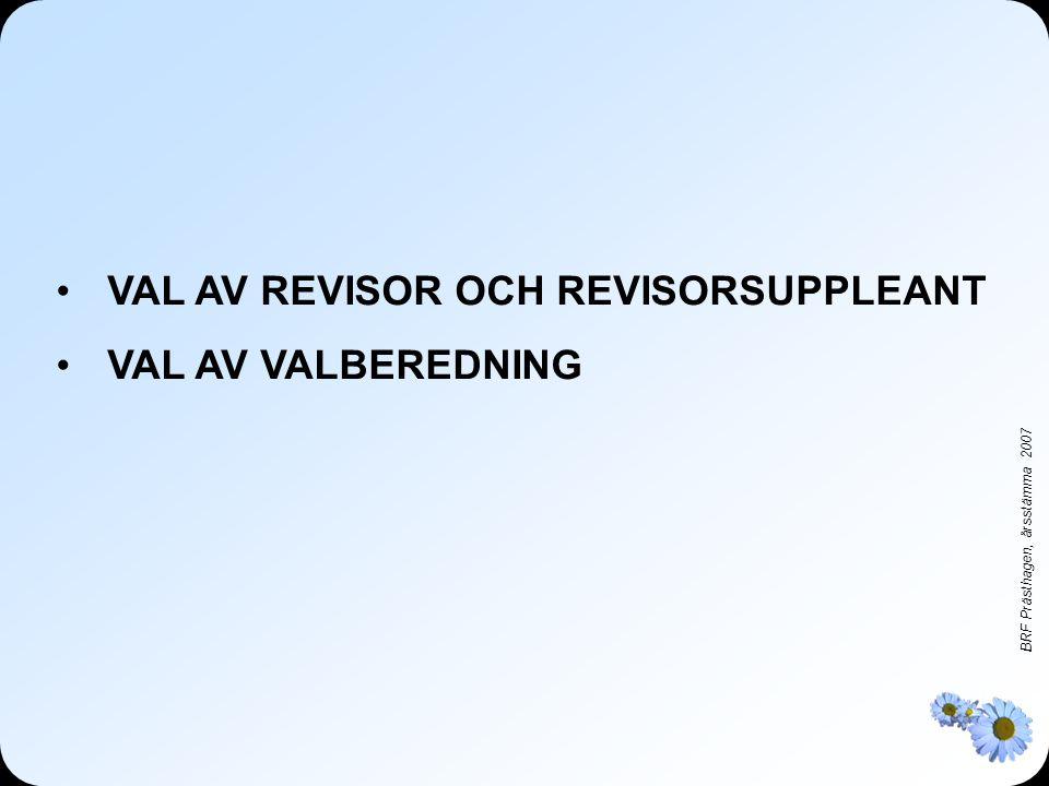 BRF Prästhagen, årsstämma 2007 •VAL AV REVISOR OCH REVISORSUPPLEANT •VAL AV VALBEREDNING