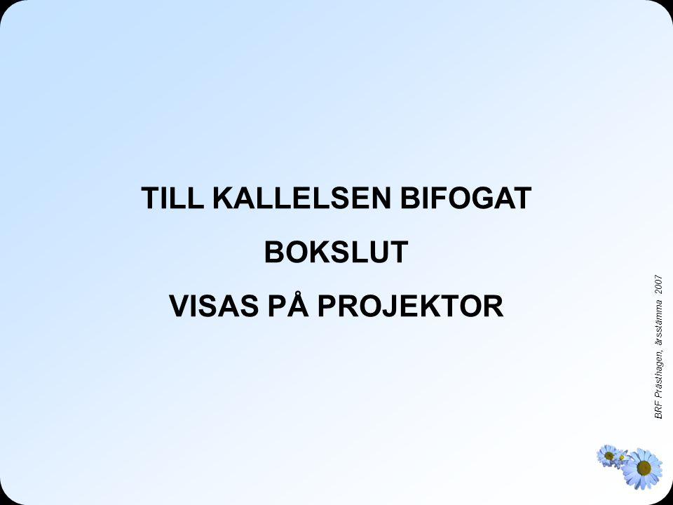 BRF Prästhagen, årsstämma 2007 För mer information, kontakta: Petter Brolin info@ombildning.se www.ombildning.se 08-402 10 00