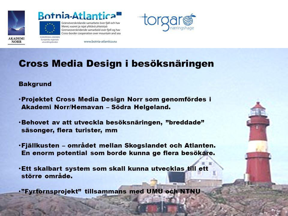 Cross Media Design i besöksnäringen Bakgrund • Projektet Cross Media Design Norr som genomfördes i Akademi Norr/Hemavan – Södra Helgeland. • Behovet a