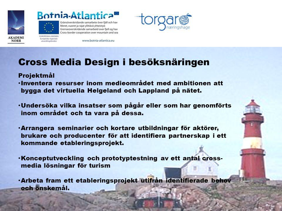 Cross Media Design i besöksnäringen Projektmål • Inventera resurser inom medieområdet med ambitionen att bygga det virtuella Helgeland och Lappland på nätet.