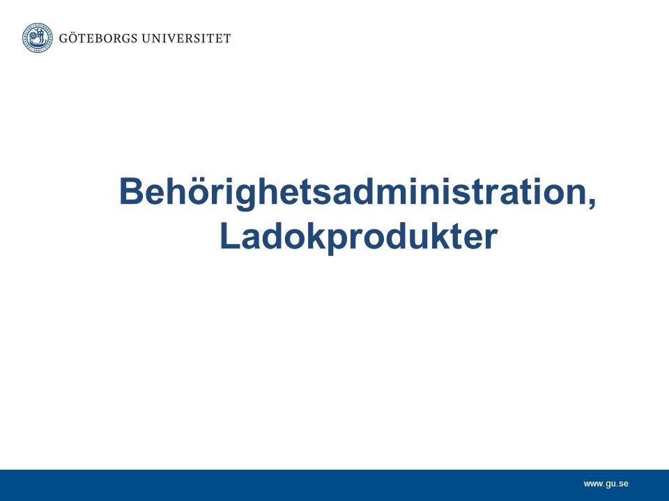 www.gu.se Behörighetsadministration, Ladokprodukter