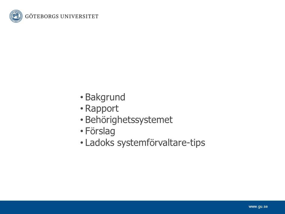 www.gu.se • Bakgrund • Rapport • Beh ö righetssystemet • F ö rslag • Ladoks systemf ö rvaltare-tips