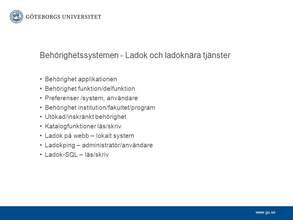 www.gu.se Behörighetssystemen - Ladok och ladoknära tjänster •Behörighet applikationen •Behörighet funktion/delfunktion •Preferenser /system, användar