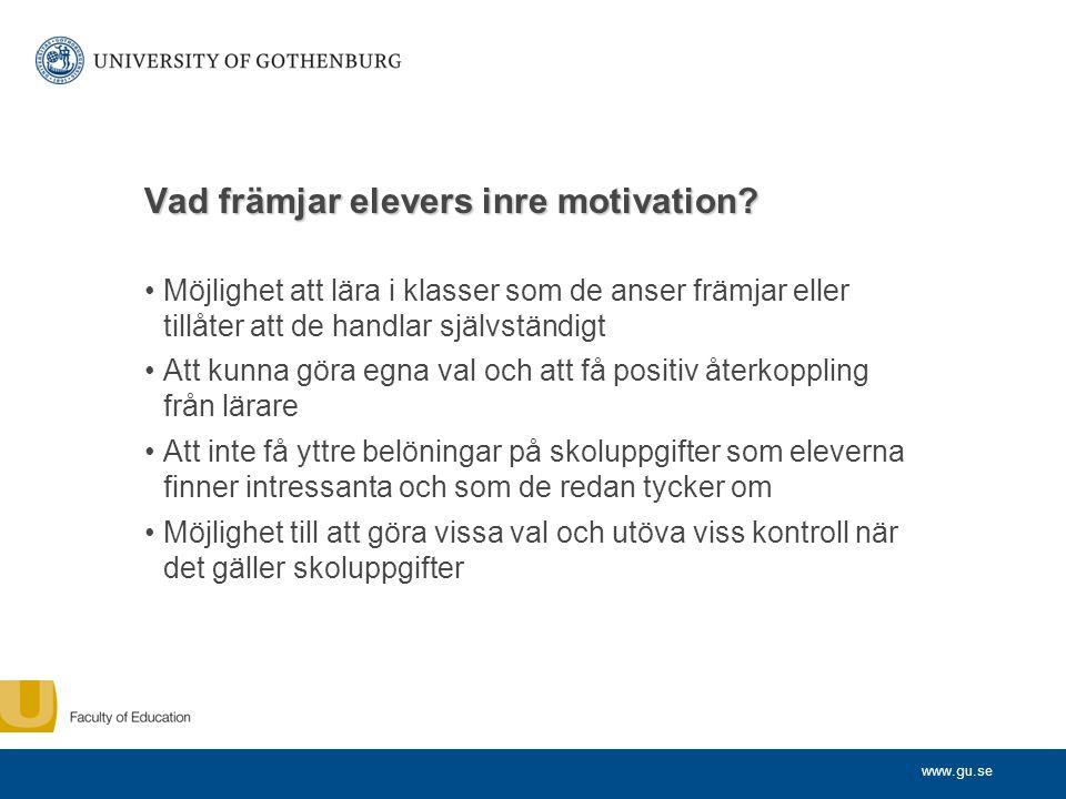 www.gu.se Vad främjar elevers inre motivation? •Möjlighet att lära i klasser som de anser främjar eller tillåter att de handlar självständigt •Att kun