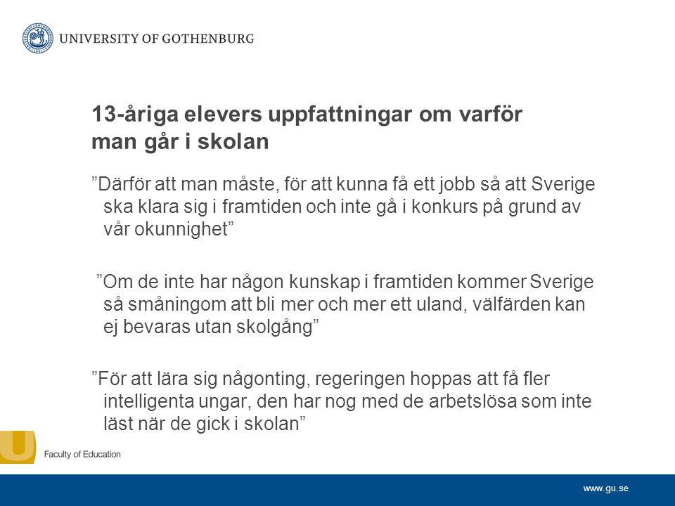 """www.gu.se 13-åriga elevers uppfattningar om varför man går i skolan """"Därför att man måste, för att kunna få ett jobb så att Sverige ska klara sig i fr"""