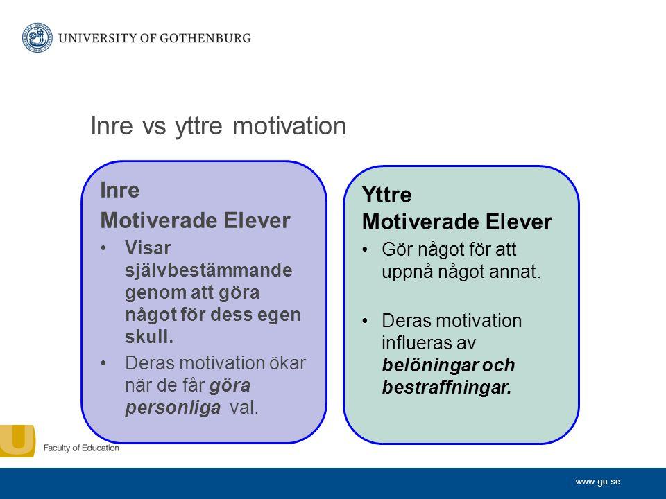 www.gu.se Inre vs yttre motivation Inre Motiverade Elever •Visar självbestämmande genom att göra något för dess egen skull. •Deras motivation ökar när