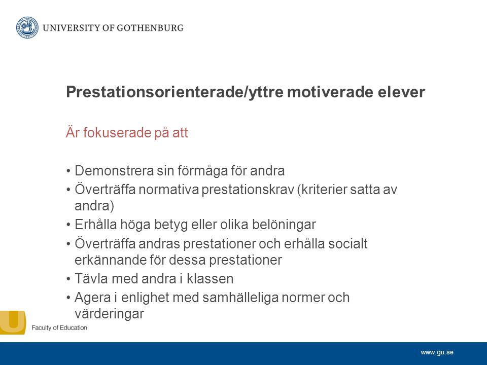 www.gu.se Prestationsorienterade/yttre motiverade elever Är fokuserade på att •Demonstrera sin förmåga för andra •Överträffa normativa prestationskrav