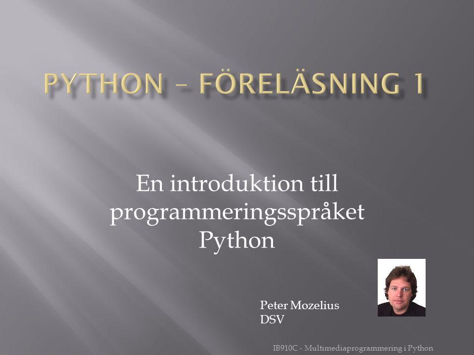 IB910C - Multimediaprogrammering i Python En introduktion till programmeringsspråket Python Peter Mozelius DSV