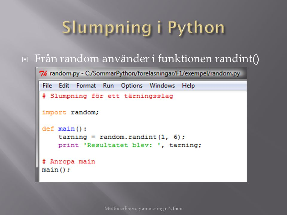  Från random använder i funktionen randint() Multimediaprogrammering i Python