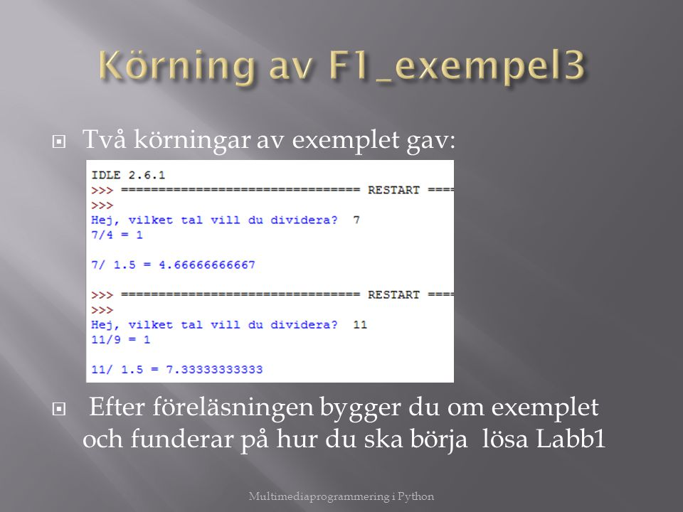  Två körningar av exemplet gav:  Efter föreläsningen bygger du om exemplet och funderar på hur du ska börja lösa Labb1 Multimediaprogrammering i Python