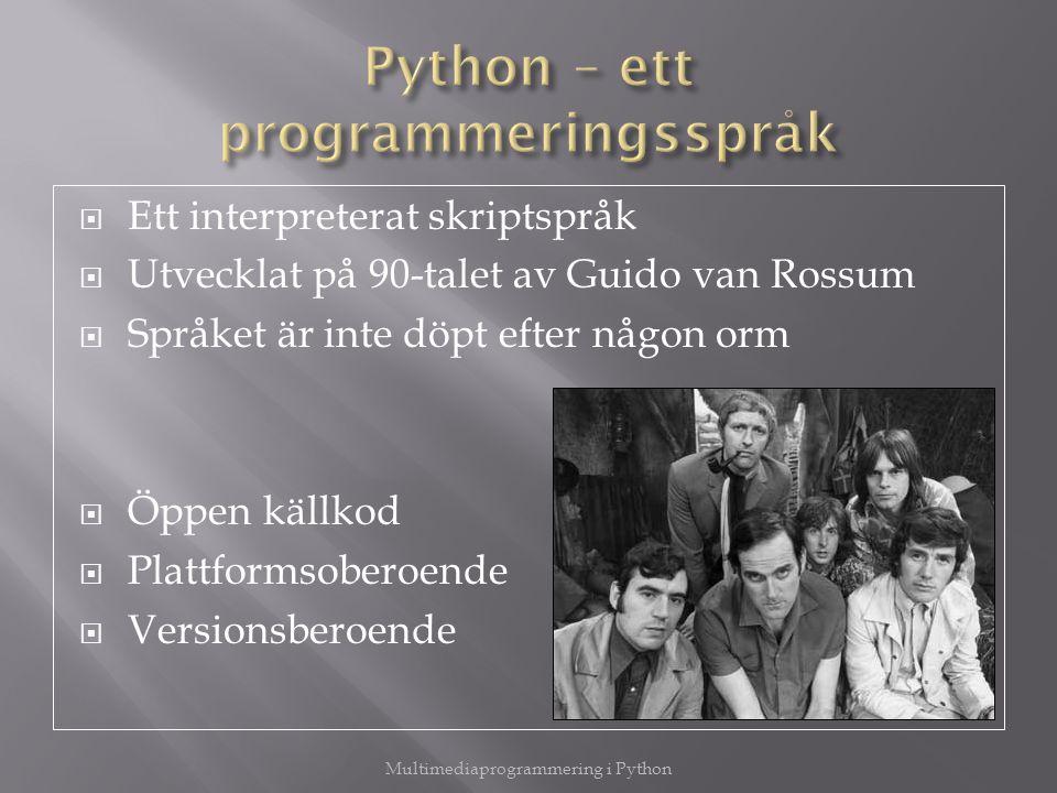  Ett interpreterat skriptspråk  Utvecklat på 90-talet av Guido van Rossum  Språket är inte döpt efter någon orm  Öppen källkod  Plattformsoberoende  Versionsberoende Multimediaprogrammering i Python
