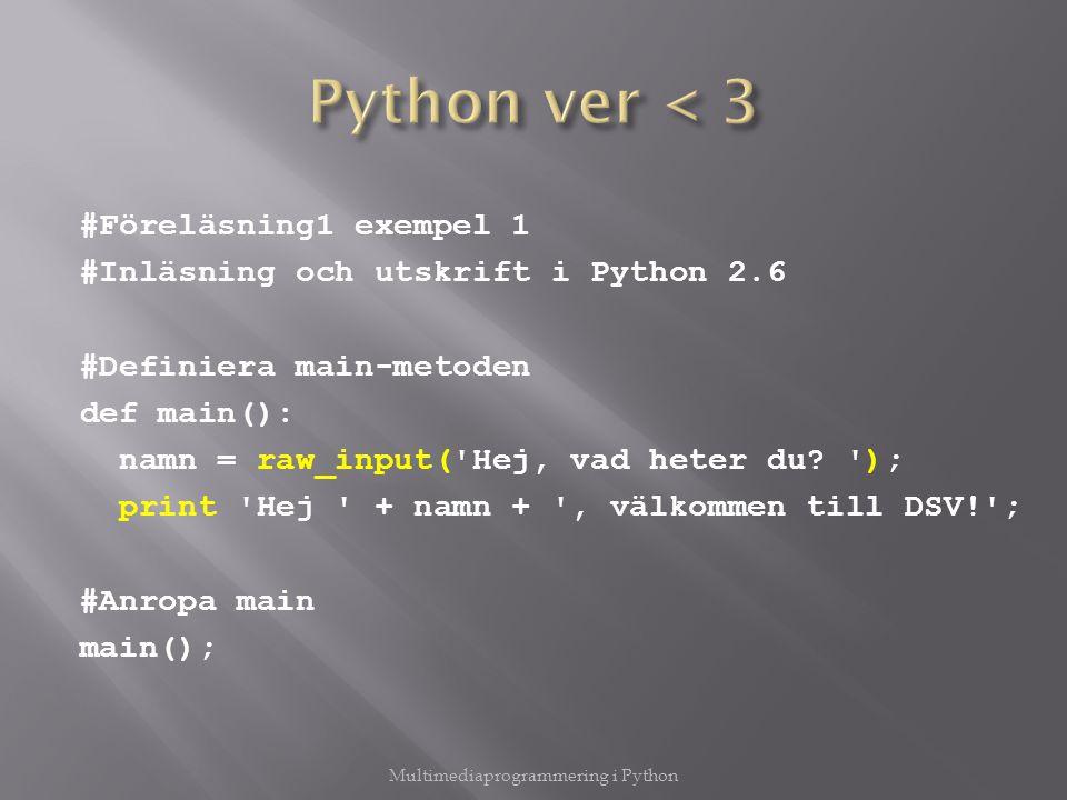 #Föreläsning1 exempel 1 #Inläsning och utskrift i Python 2.6 #Definiera main-metoden def main(): namn = raw_input( Hej, vad heter du.