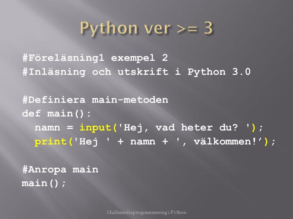 #Föreläsning1 exempel 2 #Inläsning och utskrift i Python 3.0 #Definiera main-metoden def main(): namn = input( Hej, vad heter du.