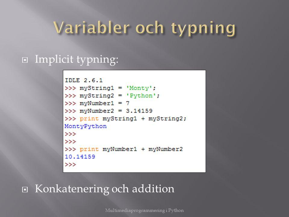  Då typningen i Python är implicit är det ibland nödvändigt att ta hjälp av funktioner som:  str(inparameter)  Konverterar inparametern till en sträng  int(inparameter)  Konverterar inparametern till ett heltal  float(inparameter)  Konverterar inparametern till ett flyttal Multimediaprogrammering i Python