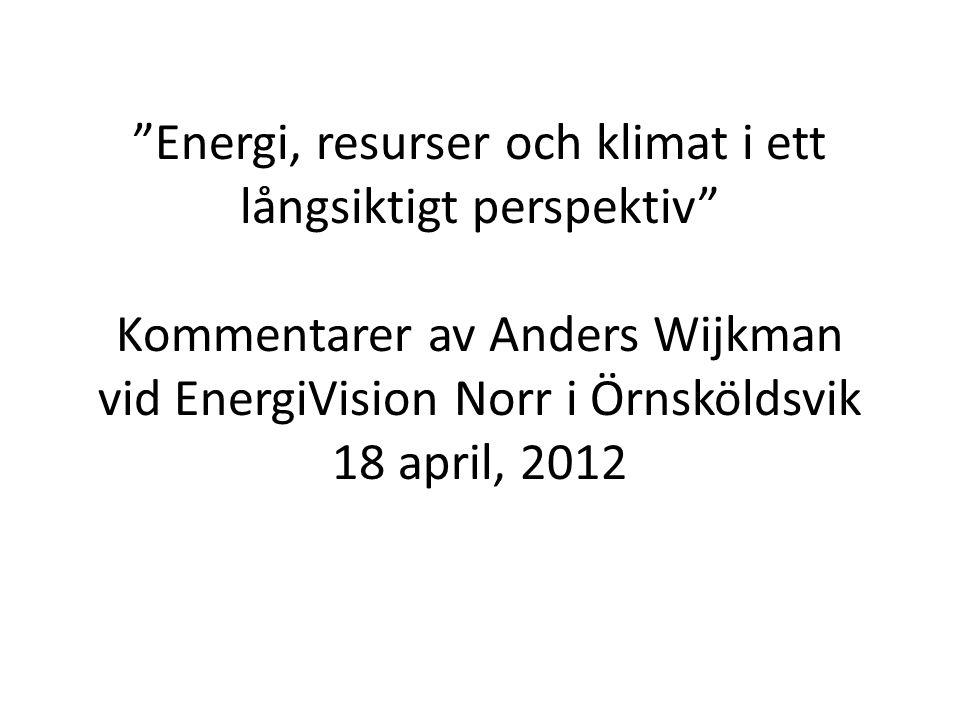 """""""Energi, resurser och klimat i ett långsiktigt perspektiv"""" Kommentarer av Anders Wijkman vid EnergiVision Norr i Örnsköldsvik 18 april, 2012"""