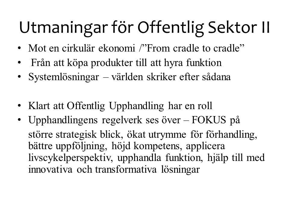 """Utmaningar för Offentlig Sektor II • Mot en cirkulär ekonomi /""""From cradle to cradle"""" • Från att köpa produkter till att hyra funktion • Systemlösning"""