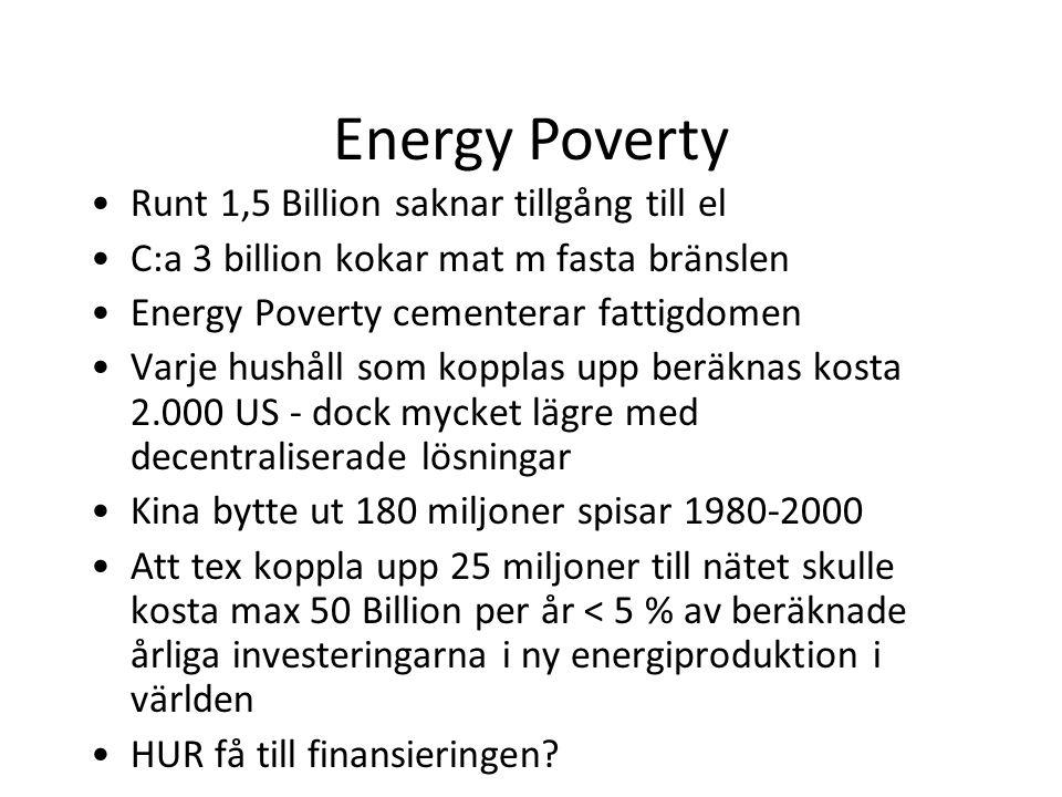 Energy Poverty •Runt 1,5 Billion saknar tillgång till el •C:a 3 billion kokar mat m fasta bränslen •Energy Poverty cementerar fattigdomen •Varje hushå