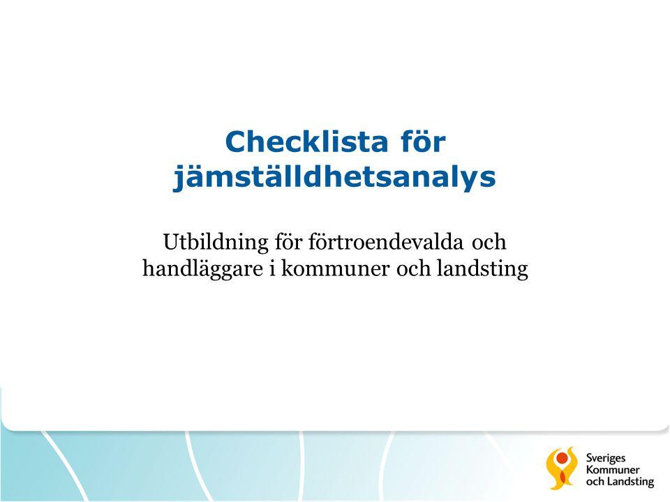 Checklista för jämställdhetsanalys Utbildning för förtroendevalda och handläggare i kommuner och landsting