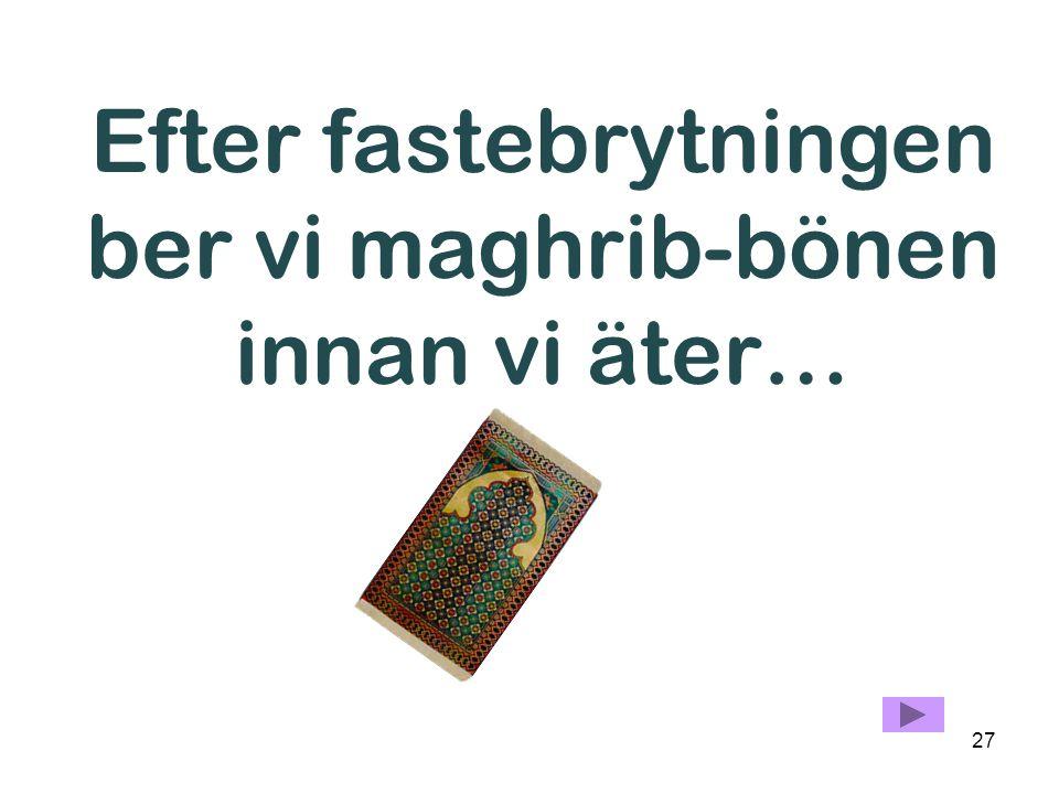 26 Var och en säger nu den dua'a som man läser när man bryter fastan…