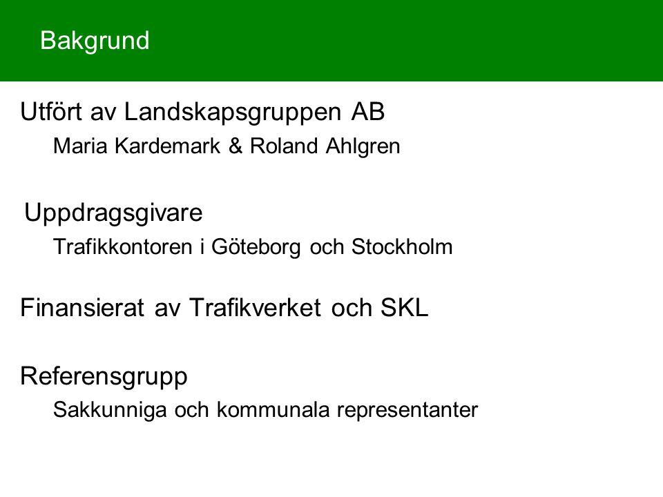 Bakgrund Utfört av Landskapsgruppen AB Maria Kardemark & Roland Ahlgren Uppdragsgivare Trafikkontoren i Göteborg och Stockholm Finansierat av Trafikve