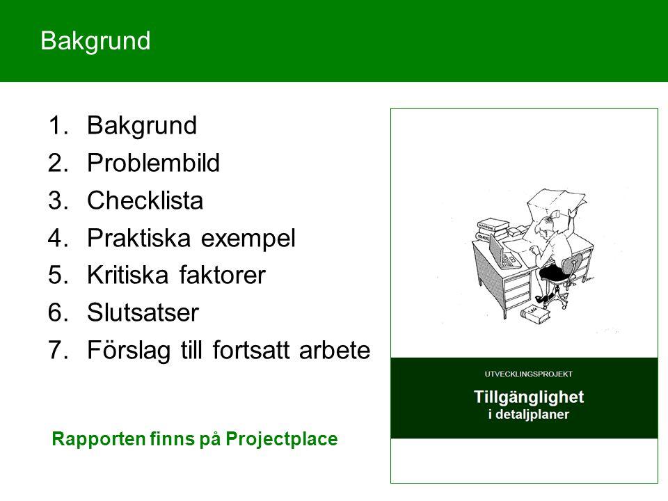 Bakgrund 1.Bakgrund 2.Problembild 3.Checklista 4.Praktiska exempel 5.Kritiska faktorer 6.Slutsatser 7.Förslag till fortsatt arbete Rapporten finns på