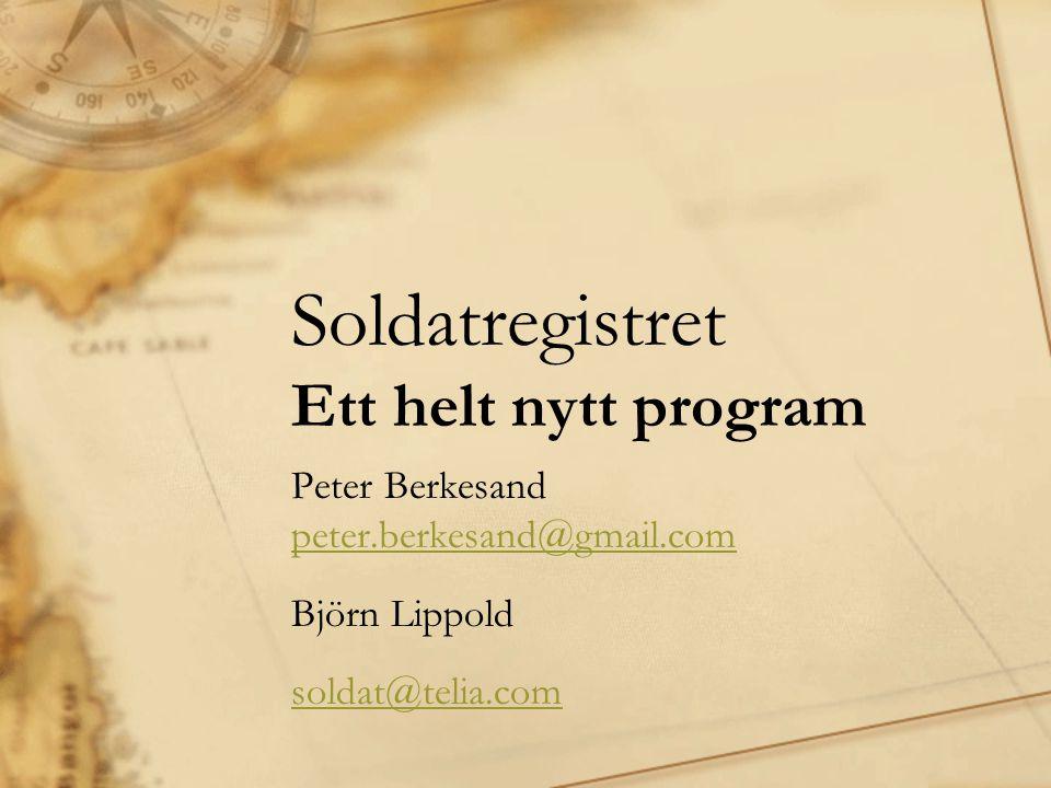 Soldatregistret Ett helt nytt program Peter Berkesand peter.berkesand@gmail.com peter.berkesand@gmail.com Björn Lippold soldat@telia.com