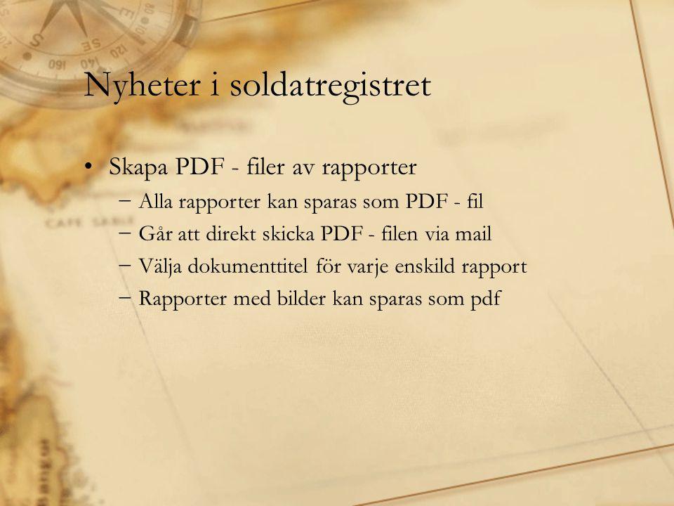 Nyheter i soldatregistret •Skapa PDF - filer av rapporter −Alla rapporter kan sparas som PDF - fil −Går att direkt skicka PDF - filen via mail −Välja