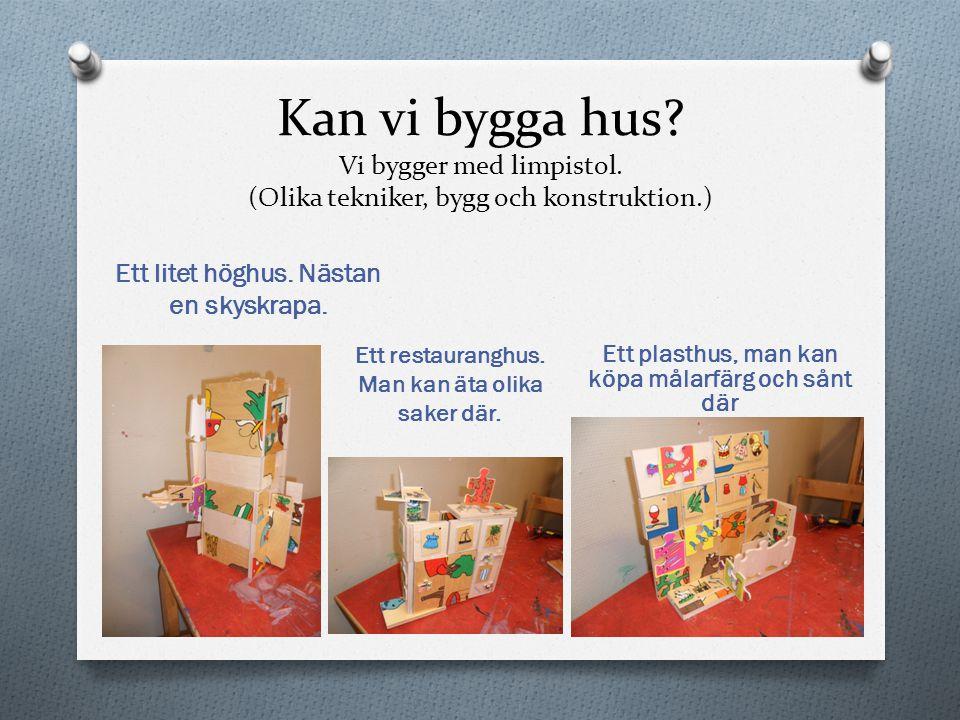 Kan vi bygga hus? Vi bygger med limpistol. (Olika tekniker, bygg och konstruktion.) Ett litet höghus. Nästan en skyskrapa. Ett plasthus, man kan köpa