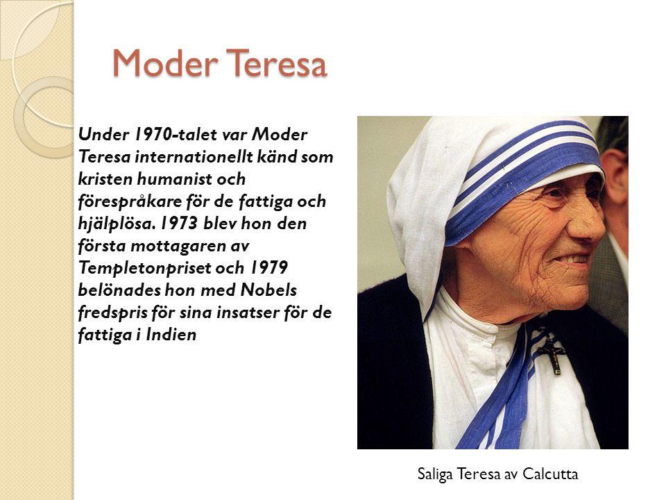 Moder Teresa Under 1970-talet var Moder Teresa internationellt känd som kristen humanist och förespråkare för de fattiga och hjälplösa. 1973 blev hon