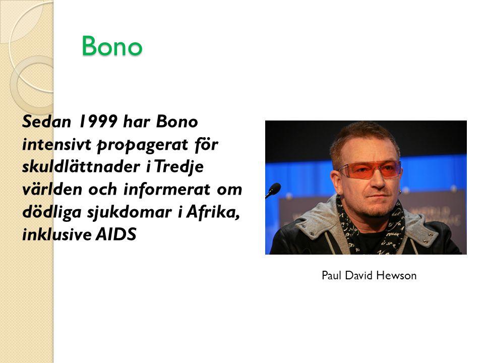 Bono Sedan 1999 har Bono intensivt propagerat för skuldlättnader i Tredje världen och informerat om dödliga sjukdomar i Afrika, inklusive AIDS Paul David Hewson