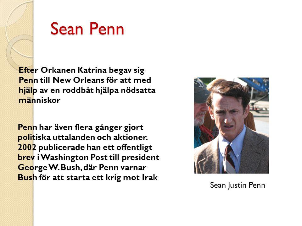 Sean Penn Efter Orkanen Katrina begav sig Penn till New Orleans för att med hjälp av en roddbåt hjälpa nödsatta människor Penn har även flera gånger gjort politiska uttalanden och aktioner.