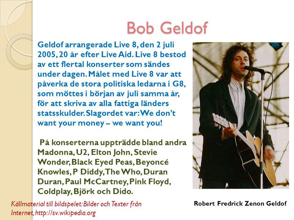 Bob Geldof Robert Fredrick Zenon Geldof Geldof arrangerade Live 8, den 2 juli 2005, 20 år efter Live Aid. Live 8 bestod av ett flertal konserter som s