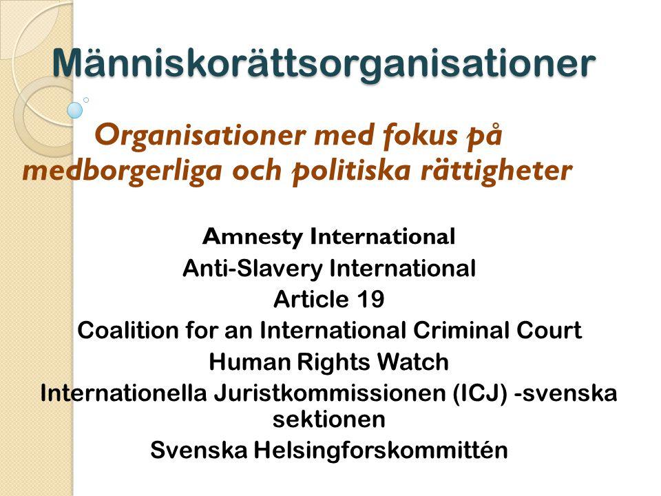 Människorättsorganisationer Organisationer med fokus på medborgerliga och politiska rättigheter Amnesty International Anti-Slavery International Artic